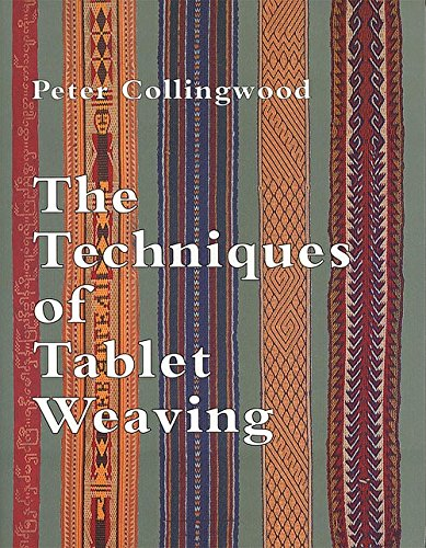 The Techniques of Tablet Weaving (9781566590556) by Peter Collingwood
