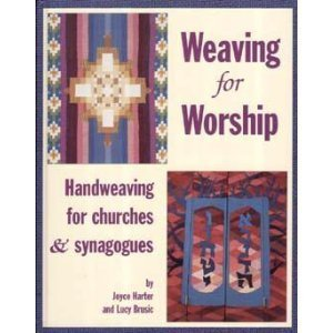 Weaving for Worship: Handweaving for Churches & Synagogues (9781566590563) by Joyce Harter; Lucy Brusic
