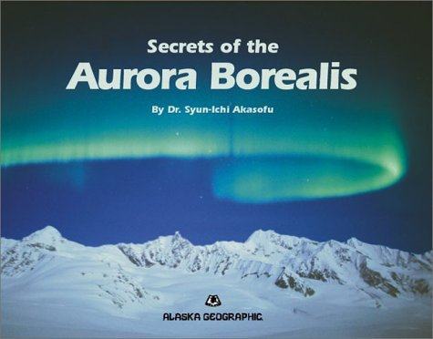 9781566610582: Secrets of the Aurora Borealis (Alaska Geographic)