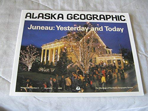 9781566610636: Juneau: Yesterday and Today (Alaska Geographic)