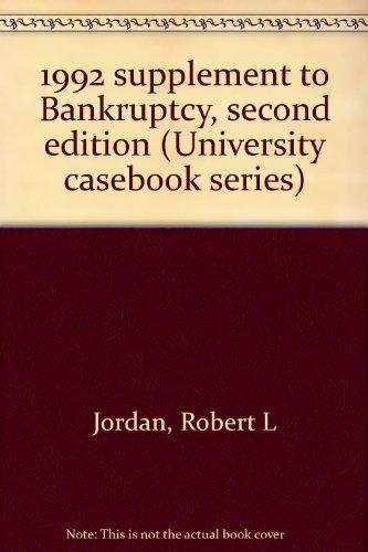 1992 supplement to Bankruptcy, second edition (University: Jordan, Robert L