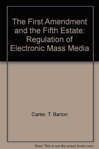 9781566620390: The First Amendment and the Fifth Estate: Regulation of Electronic Mass Media