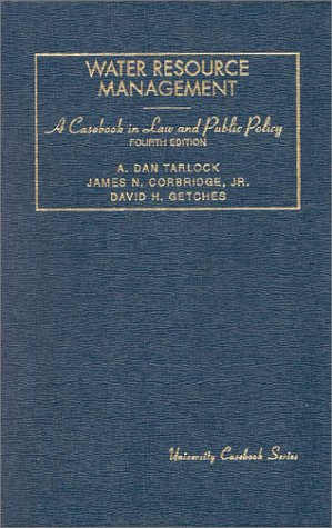 Tarlock, Corbridge and Getches' Water Resource Management,: A. Dan Tarlock,