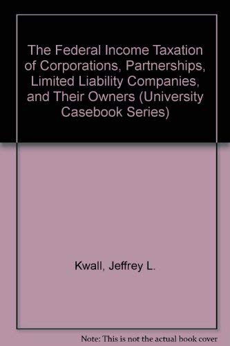 9781566621816: The Federal Income Taxation of Corporations, Partnerships, Limited Liability Companies, and Their Owners (University Casebook Series)