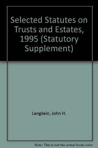 Selected Statutes on Trusts and Estates, 1995 (Statutory Supplement): Langkein, John H.