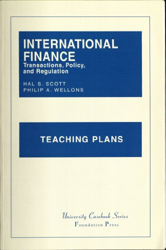 International Finance: Transactions, Policy, and Regulation: Teaching Plans: Hal S. Scott, Philip A...