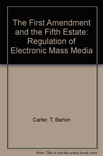 9781566623506: The First Amendment and the Fifth Estate: Regulation of Electronic Mass Media