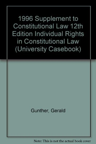1996 Supplement Constitutional Law 12th Edition /: Gerald Gunther; Frederick