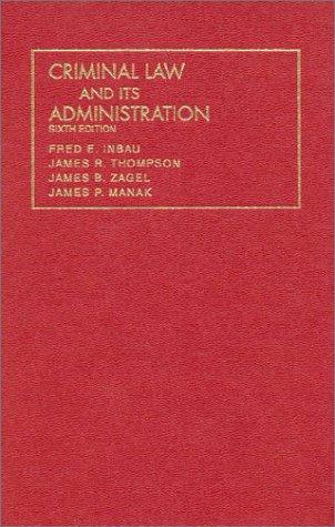 Criminal Law and Its Administration (University Casebook: Fred Inbau; James