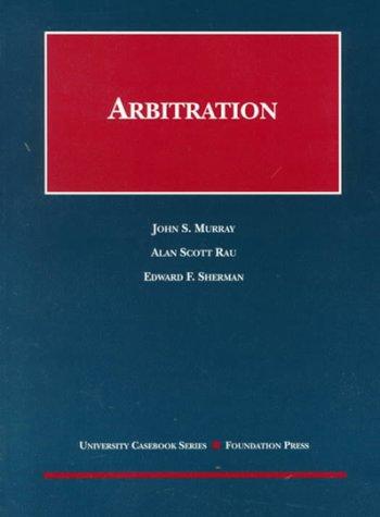 Arbitration (University Casebook): John S. Murray