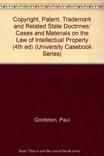 9781566624466: Copyright, Patent, Trademark and Related State Doctrines: Cases and Materials on the Law of Intellectual Property (4th ed) (University Casebook Series)