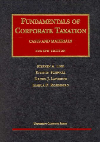 Fundamentals of Corporate Taxation, Fourth Edition (University Casebook Series): Lind, Stephen A.