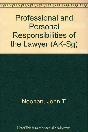 Professional and Personal Responsibilities of the Lawyer: John Thomas Noonan,