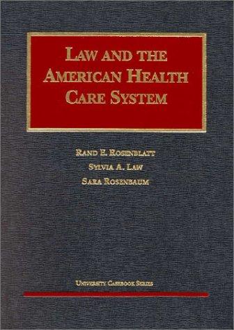 Law and the American Health Care System (University Casebook Series) (1566624819) by Rand E. Rosenblatt; Sara Rosenbaum; Sylvia A. Law