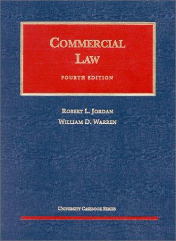 Commercial Law (University Casebook Series): Robert L. Jordan,