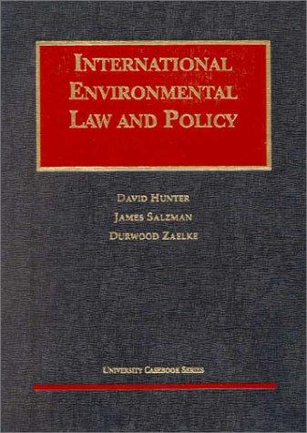 International Environmental Law and Policy (University Casebook: David Hunter, James