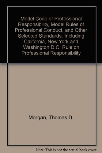 9781566627009: Model Code of Professional Responsibility, Model Rules of Professional Conduct, and Other Selected Standards: Including California, New York and Washington D.C. Rule on Professional Responsibility