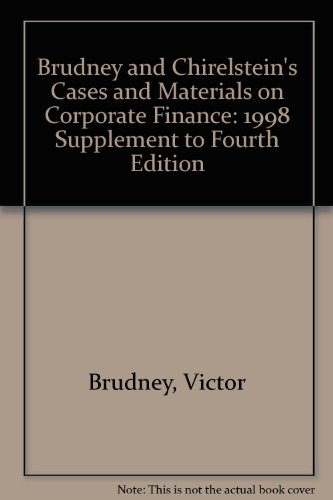 Brudney and Chirelstein's Cases and Materials on Corporate Finance: 1998 Supplement to Fourth Edition (1566627168) by Victor Brudney; William W. Bratton