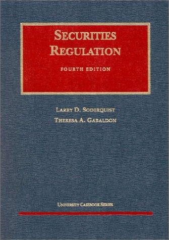 Soderquist's Securities Regulation, 4th (University Casebook Series®): Soderquist, Larry D...
