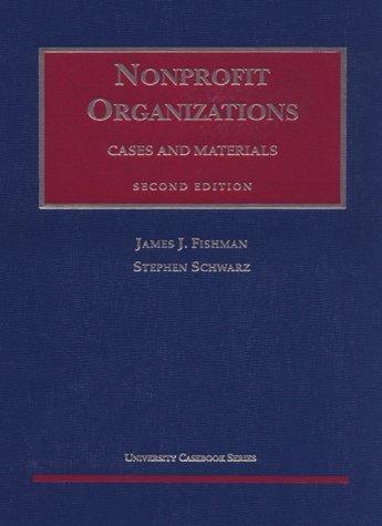 9781566627634: Fishman and Schwarz's Nonprofit Organizations Cases and Materials, 2d (University Casebook Series174;)