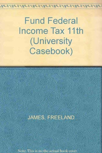 Cases and Materials on Fundamentals of Federal Taxation (University Casebook): Freeland, James J., ...
