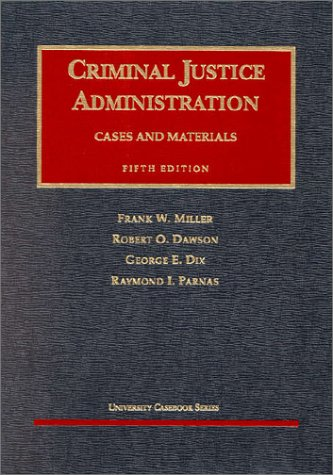 Cases and Materials on Criminal Justice Administration: Frank W. Miller;