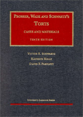 Torts: Cases and Materials, 10th Edition (Prosser, Wade and Schwartz) (University Casebook Series) (1566629551) by Victor E. Schwartz; Kathryn Kelly; David F. Partlett