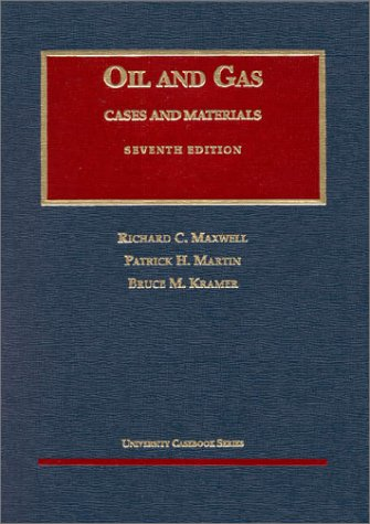 The Law of Oil and Gas, 7th Ed. (University Casebook) (University Casebook Series) (1566629608) by Maxwell, Richard C.