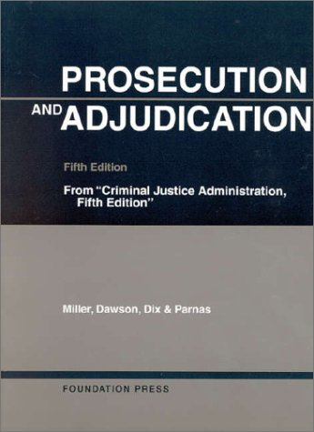 9781566629874: Miller, Dawson, Dix and Parnas' Prosecution and Adjudication, 5th (Softcover) (University Casebook Series)