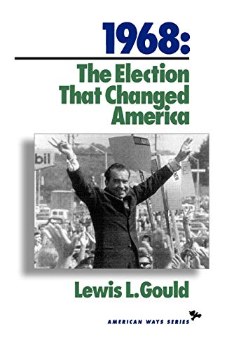 1968 : The Election That Changed America: Lewis L. Gould