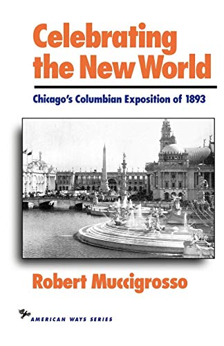 Celebrating the New World: Chicago's Columbian Exposition: Muccigrosso, Robert Dr.