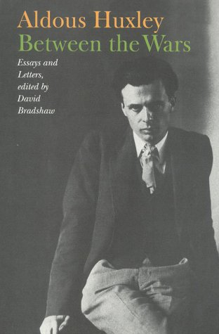 Aldous Huxley - Between the Wars: Essays and Letters