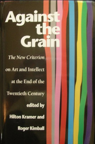 9781566630696: Against the Grain: The New Criterion on Art and Intellect at the End of the 20th Century