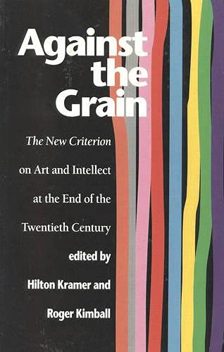 9781566630702: Against the Grain: The New Criterion on Art and Intellect at the End of the Twentieth Century
