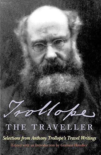 Trollope the Traveller: Selections from Anthony Trollope's: Anthony Trollope