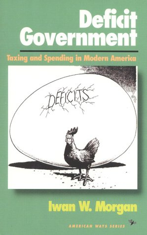9781566630818: Deficit Government: Taxing and Spending in Modern America (American Ways)
