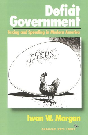 9781566630825: Deficit Government: Taxing and Spending in Modern America (American Ways)