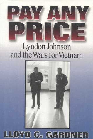 9781566630870: Pay Any Price: Lyndon Johnson and the Wars for Vietnam