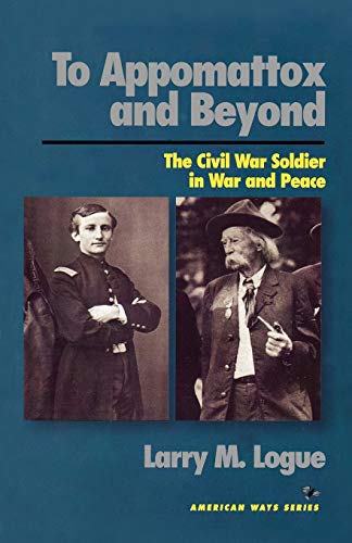 9781566630948: To Appomattox and Beyond: The Civil War Soldier in War and Peace (American Ways)