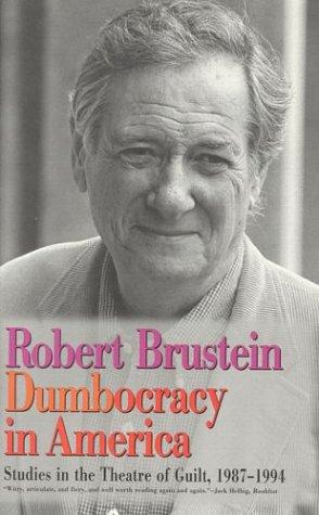 Dumbocracy in America: Studies in the Theatre of Guilt, 1987-1994: Robert Brustein