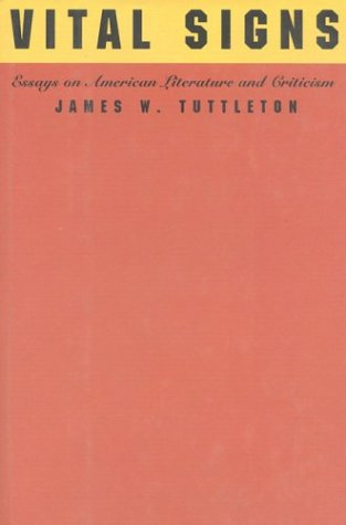 Vital Signs: Essays on American LIterature and Criticism: Tuttleton, James W.