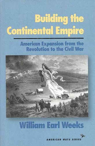 9781566631358: Building the Continental Empire: American Expansion from the Revolution to the Civil War (American Ways Series)