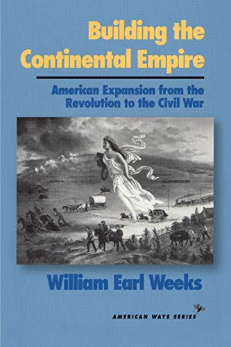9781566631365: Building the Continental Empire: American Expansion from the Revolution to the Civil War (American Ways Series)