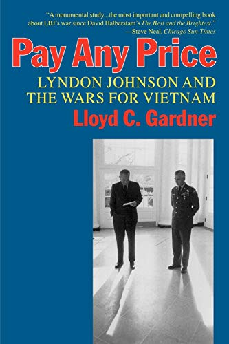 Pay Any Price: Lyndon Johnson and the Wars for Vietnam - Gardner Lloyd, C.