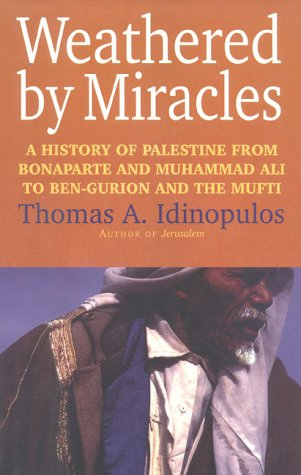 9781566631891: Weathered by Miracles: A History of Palestine from Bonaparte and Muhammad Ali to Ben-Gurion and the Mufti