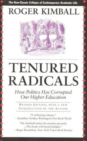 Tenured Radicals, Revised: How Politics has Corrupted: Kimball, Roger