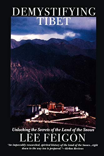 Demystifying Tibet: Unlocking the Secrets of the Land of the Snows: Lee Feigon