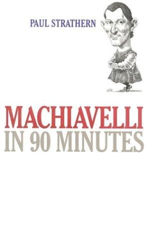 Machiavelli in 90 Minutes: Strathern, Paul