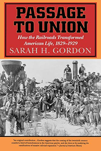9781566632188: Passage to Union: How the Railroads Transformed American Life, 1829-1929
