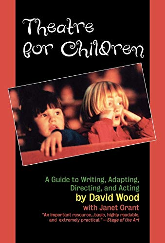 Theatre for Children: A Guide to Writing, Adapting, Directing, and Acting (9781566632324) by David Wood; Janet Grant